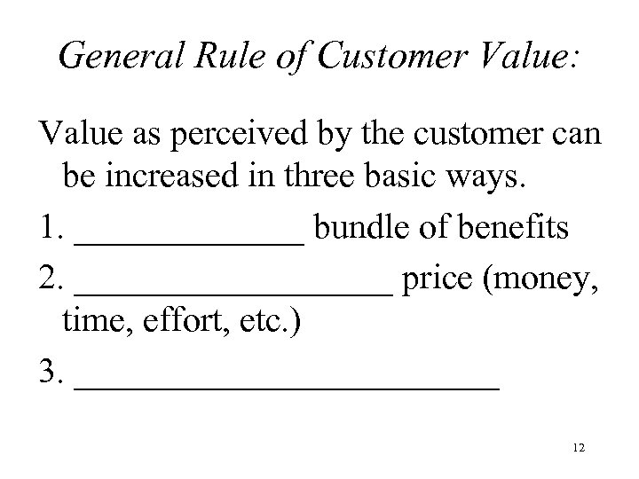 General Rule of Customer Value: Value as perceived by the customer can be increased