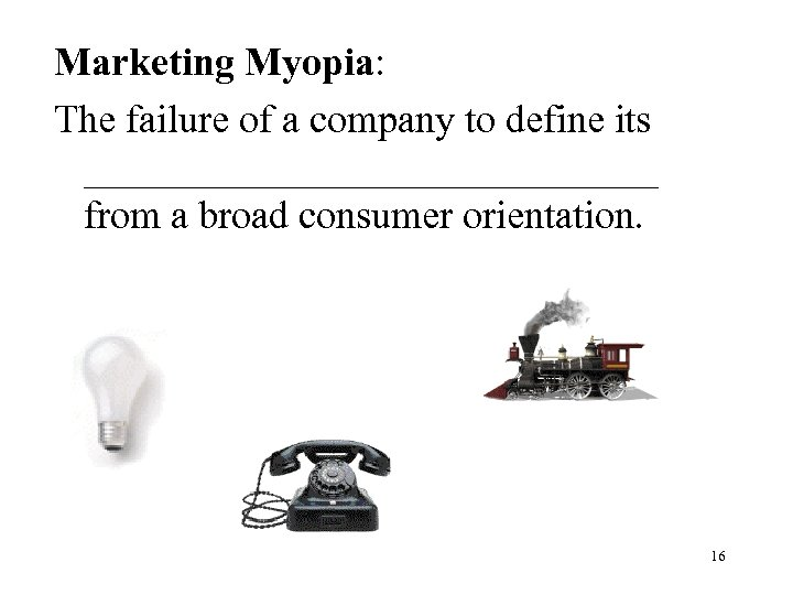 Marketing Myopia: The failure of a company to define its _______________ from a broad
