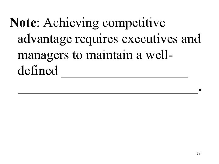 Note: Achieving competitive advantage requires executives and managers to maintain a welldefined _______________________. 17