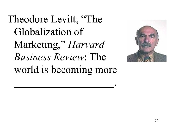 "Theodore Levitt, ""The Globalization of Marketing, "" Harvard Business Review: The world is becoming"