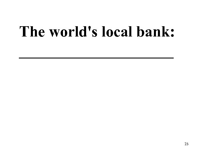 The world's local bank: __________ 23