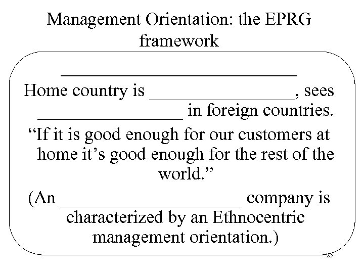 Management Orientation: the EPRG framework _____________ Home country is ________, sees ________ in foreign