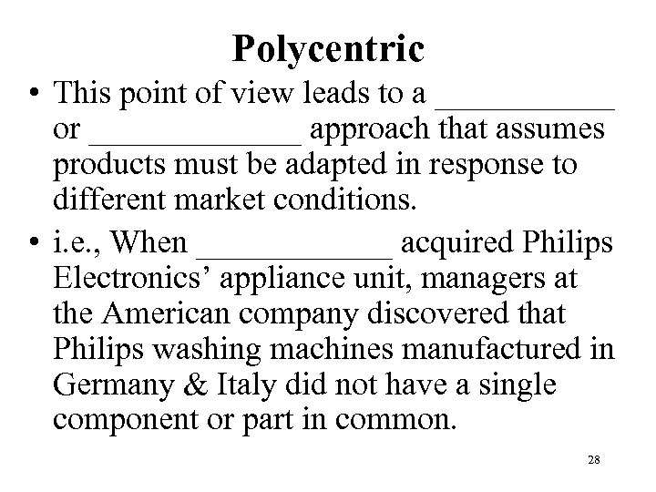 Polycentric • This point of view leads to a ______ or _______ approach that