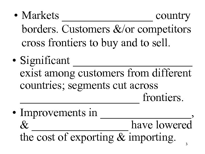 • Markets ________ country borders. Customers &/or competitors cross frontiers to buy and