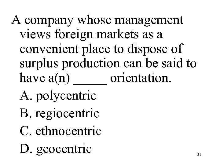 A company whose management views foreign markets as a convenient place to dispose of