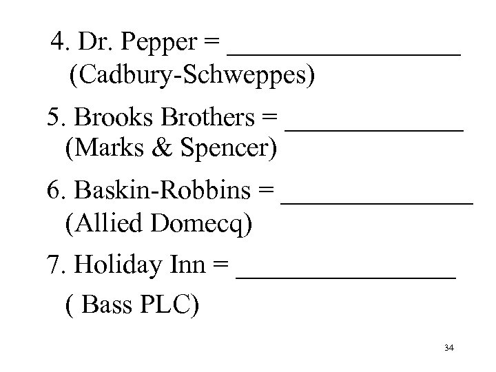 4. Dr. Pepper = _________ (Cadbury-Schweppes) 5. Brooks Brothers = _______ (Marks & Spencer)