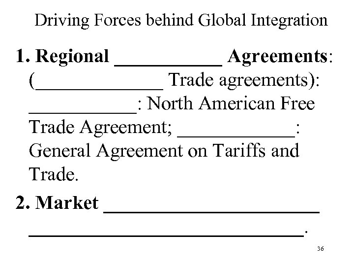 Driving Forces behind Global Integration 1. Regional ______ Agreements: (_______ Trade agreements): ______: North
