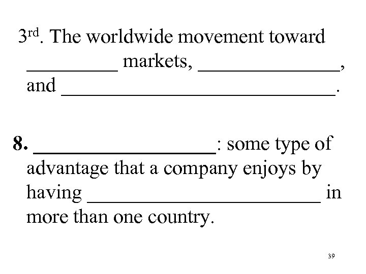 3 rd. The worldwide movement toward _____ markets, _______, and ______________. 8. _________: some