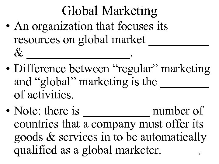 Global Marketing • An organization that focuses its resources on global market _____ &