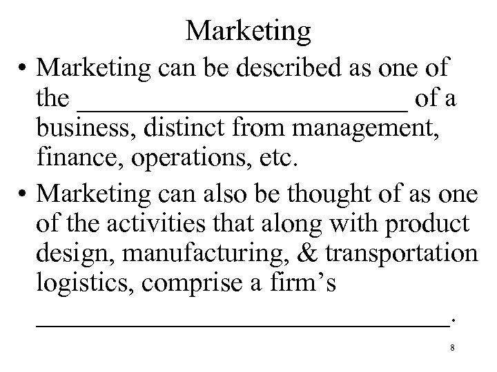 Marketing • Marketing can be described as one of the ____________ of a business,