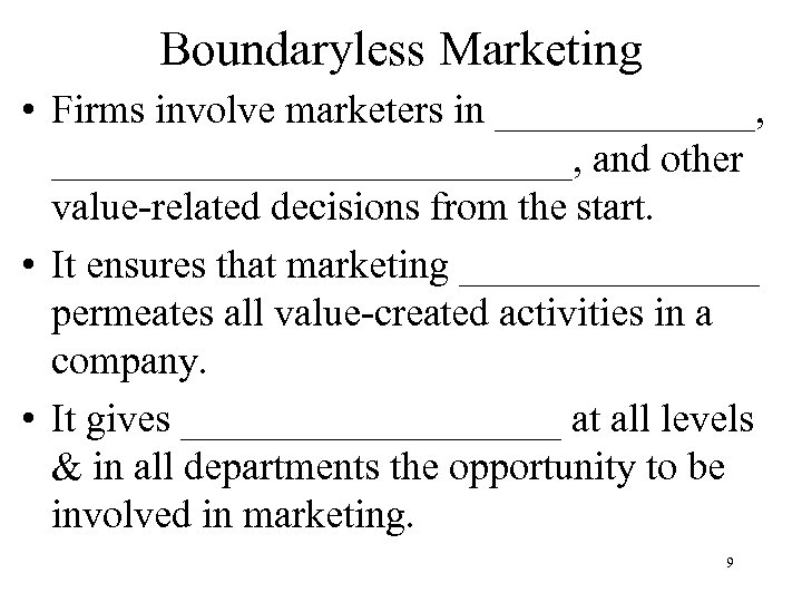 Boundaryless Marketing • Firms involve marketers in _______, _____________, and other value-related decisions from