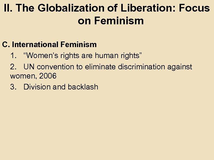 "II. The Globalization of Liberation: Focus on Feminism C. International Feminism 1. ""Women's rights"