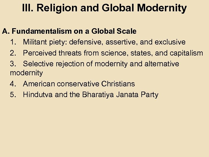 III. Religion and Global Modernity A. Fundamentalism on a Global Scale 1. Militant piety: