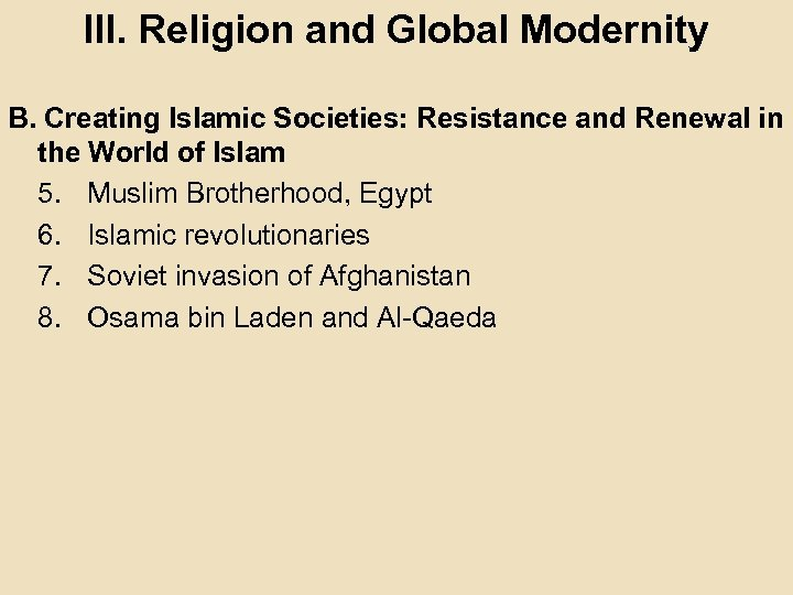 III. Religion and Global Modernity B. Creating Islamic Societies: Resistance and Renewal in the