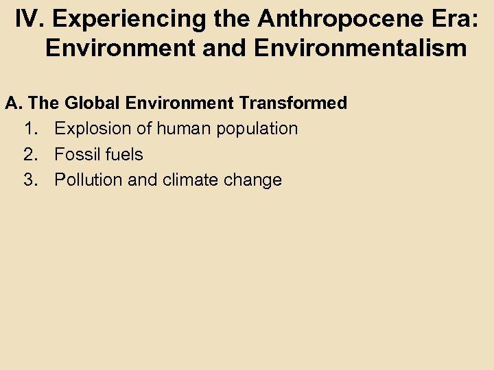 IV. Experiencing the Anthropocene Era: Environment and Environmentalism A. The Global Environment Transformed 1.