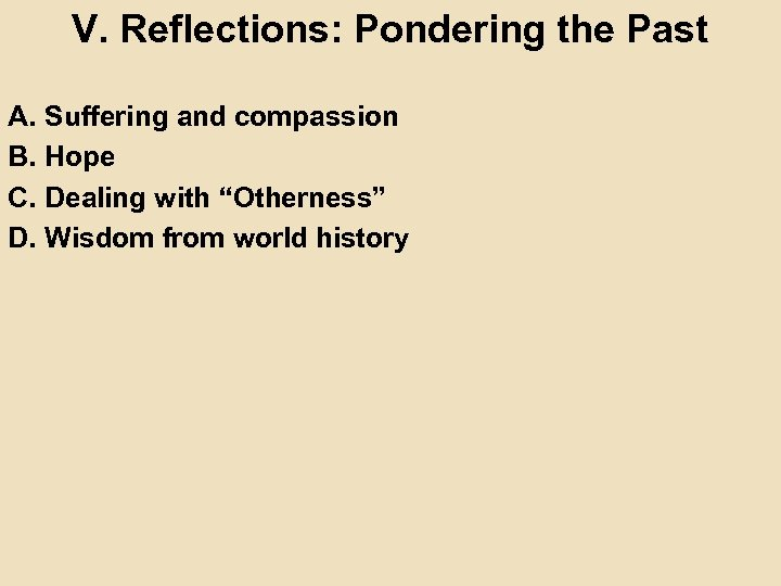 V. Reflections: Pondering the Past A. Suffering and compassion B. Hope C. Dealing with
