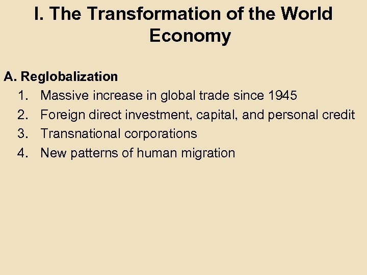 I. The Transformation of the World Economy A. Reglobalization 1. Massive increase in global