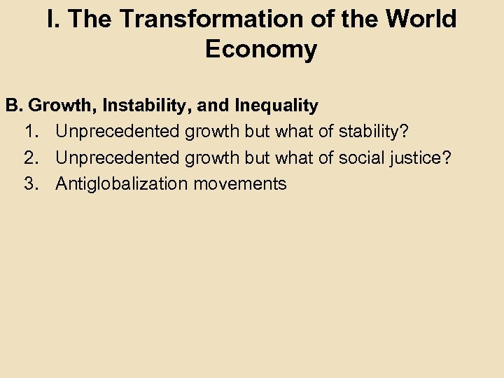 I. The Transformation of the World Economy B. Growth, Instability, and Inequality 1. Unprecedented