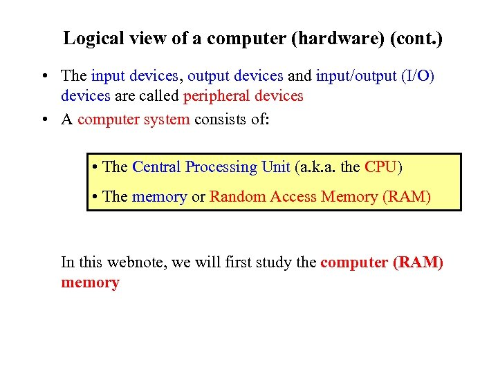 Logical view of a computer (hardware) (cont. ) • The input devices, output devices