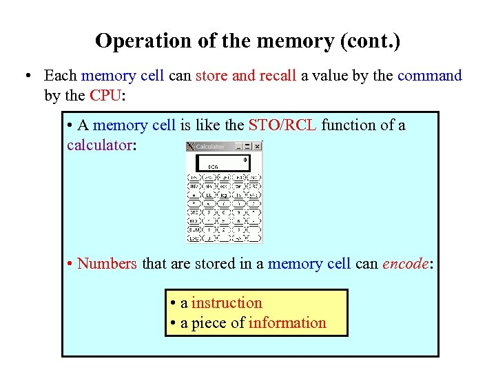 Operation of the memory (cont. ) • Each memory cell can store and recall
