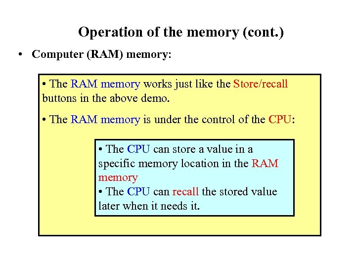 Operation of the memory (cont. ) • Computer (RAM) memory: • The RAM memory