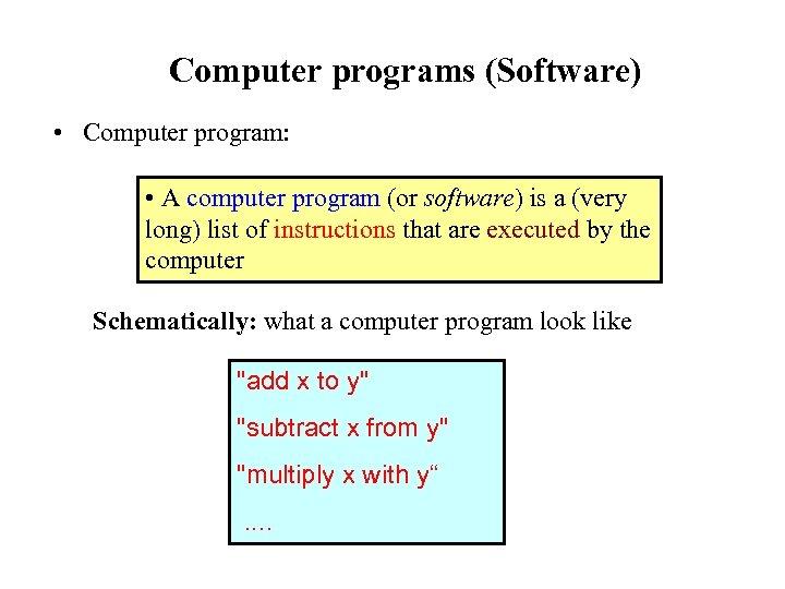 Computer programs (Software) • Computer program: • A computer program (or software) is a