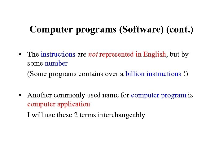 Computer programs (Software) (cont. ) • The instructions are not represented in English, but