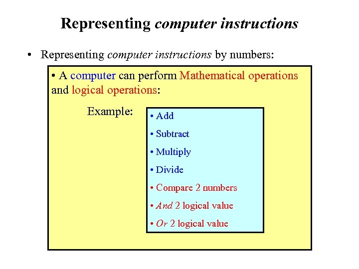 Representing computer instructions • Representing computer instructions by numbers: • A computer can perform