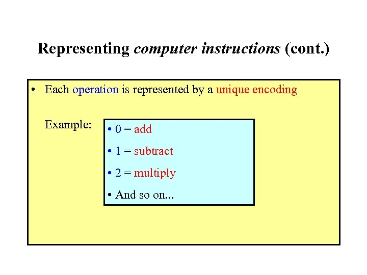 Representing computer instructions (cont. ) • Each operation is represented by a unique encoding