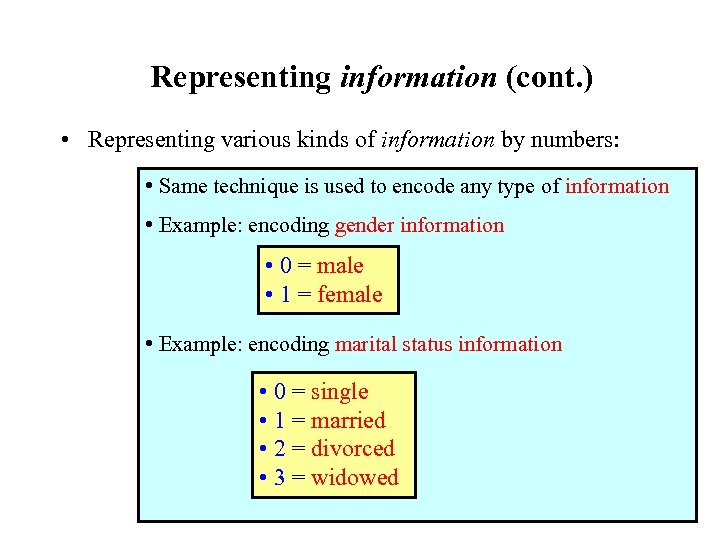 Representing information (cont. ) • Representing various kinds of information by numbers: • Same