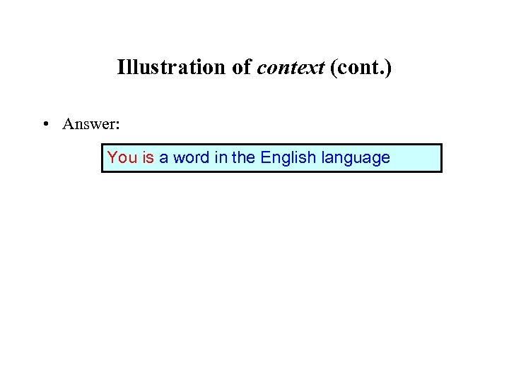 Illustration of context (cont. ) • Answer: You is a word in the English