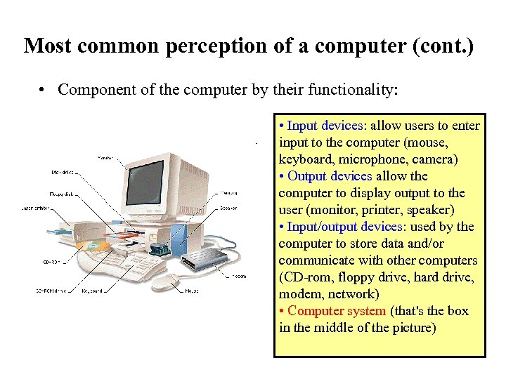 Most common perception of a computer (cont. ) • Component of the computer by