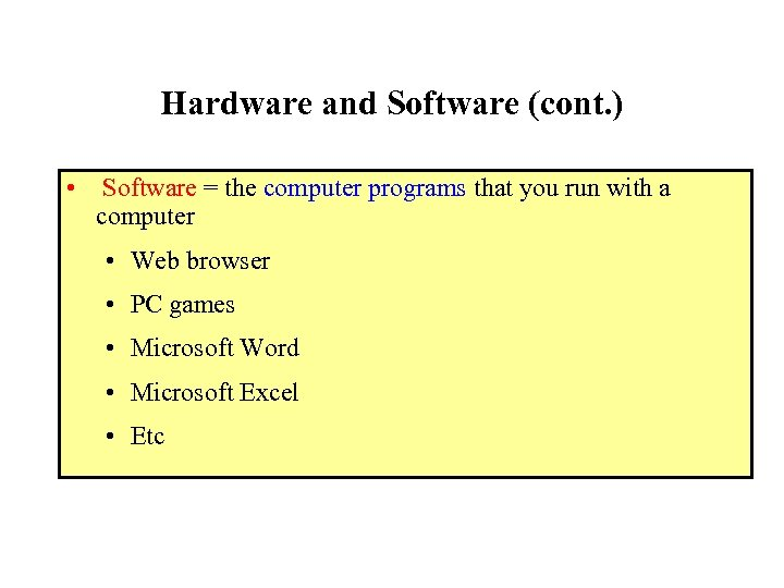 Hardware and Software (cont. ) • Software = the computer programs that you run