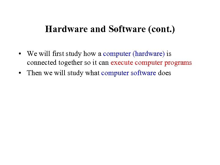 Hardware and Software (cont. ) • We will first study how a computer (hardware)