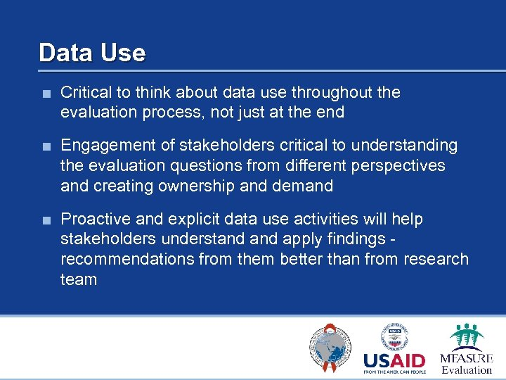 Data Use ■ Critical to think about data use throughout the evaluation process, not