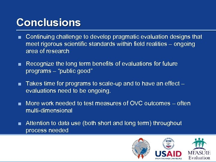 Conclusions ■ Continuing challenge to develop pragmatic evaluation designs that meet rigorous scientific standards