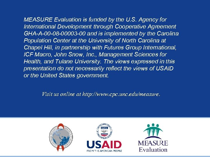 MEASURE Evaluation is funded by the U. S. Agency for International Development through Cooperative