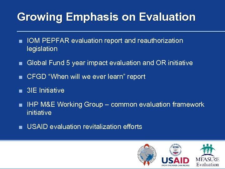 Growing Emphasis on Evaluation ■ IOM PEPFAR evaluation report and reauthorization legislation ■ Global