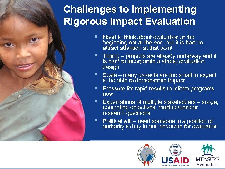 Challenges to Implementing Rigorous Impact Evaluation § § § Need to think about evaluation