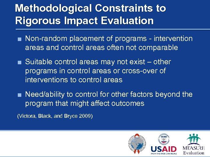 Methodological Constraints to Rigorous Impact Evaluation ■ Non-random placement of programs - intervention areas