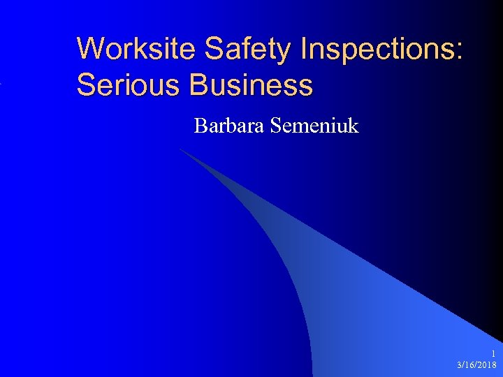 Worksite Safety Inspections: Serious Business Barbara Semeniuk 1 3/16/2018