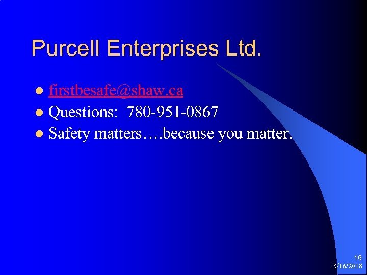 Purcell Enterprises Ltd. firstbesafe@shaw. ca l Questions: 780 -951 -0867 l Safety matters…. because