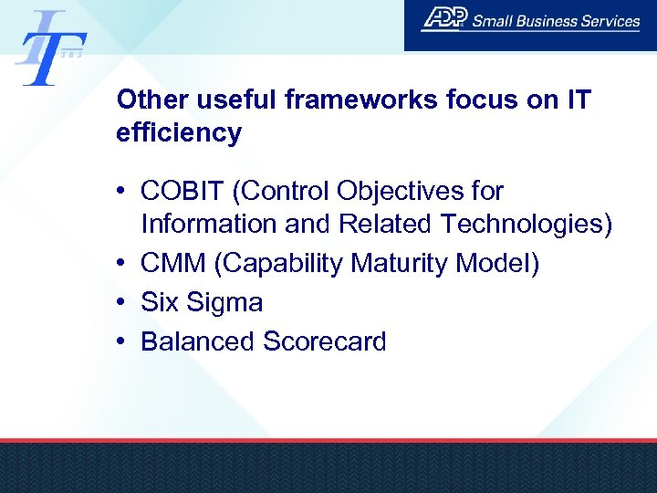 Other useful frameworks focus on IT efficiency • COBIT (Control Objectives for Information and