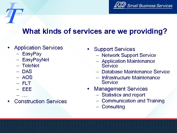 What kinds of services are we providing? • Application Services – – – –