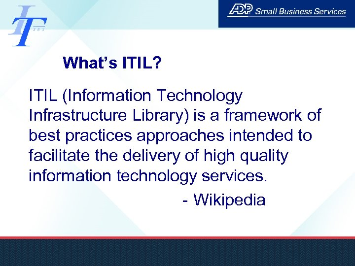 What's ITIL? ITIL (Information Technology Infrastructure Library) is a framework of best practices approaches