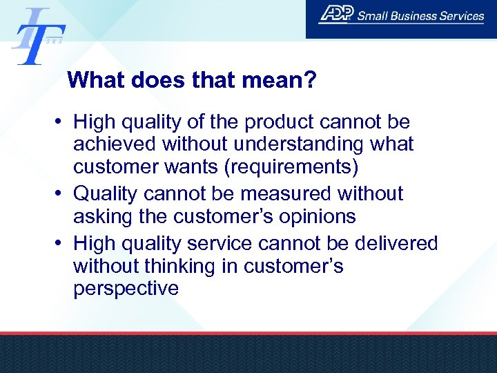 What does that mean? • High quality of the product cannot be achieved without