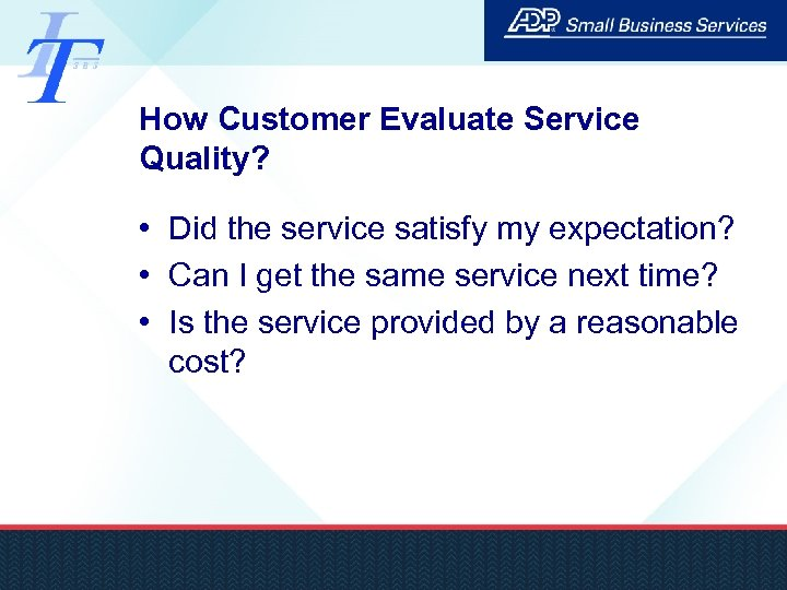 How Customer Evaluate Service Quality? • Did the service satisfy my expectation? • Can