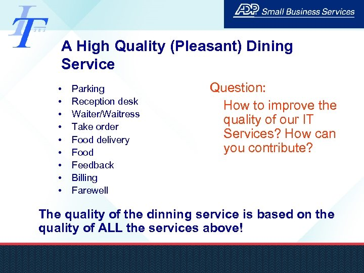 A High Quality (Pleasant) Dining Service • • • Parking Reception desk Waiter/Waitress Take