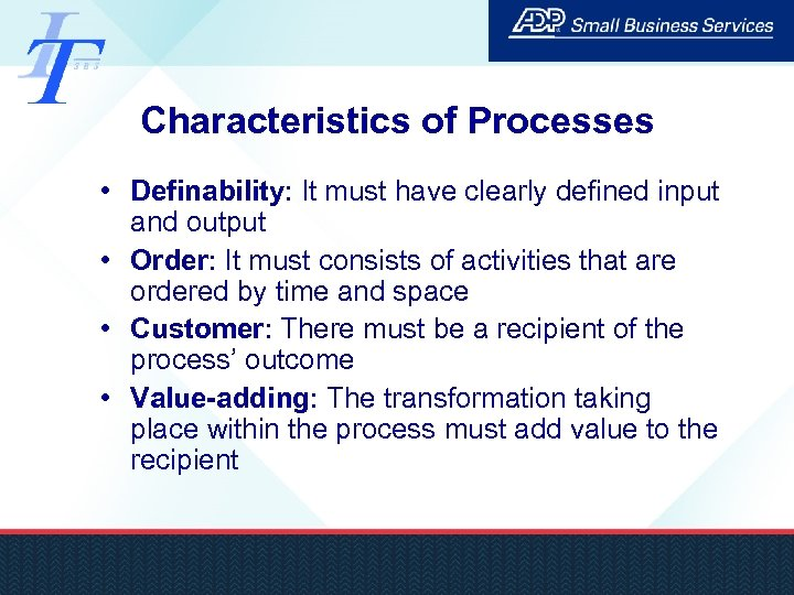 Characteristics of Processes • Definability: It must have clearly defined input and output •