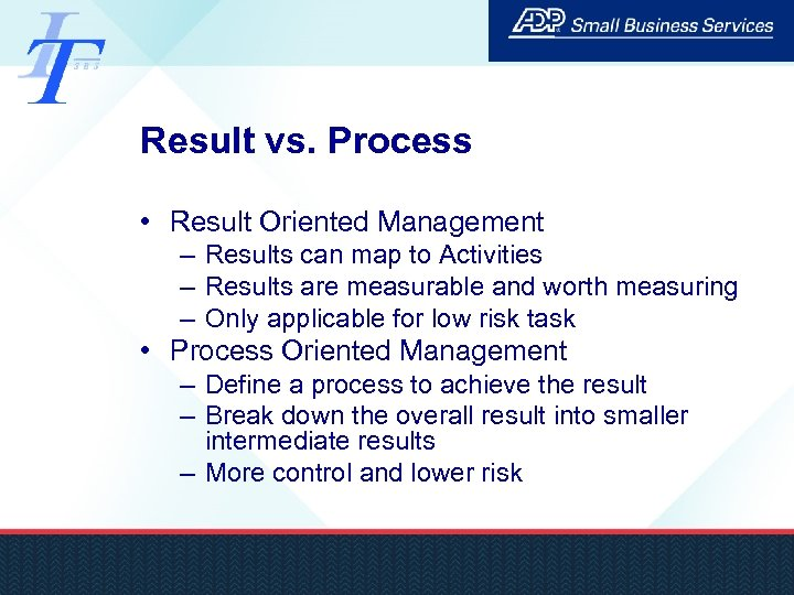 Result vs. Process • Result Oriented Management – Results can map to Activities –